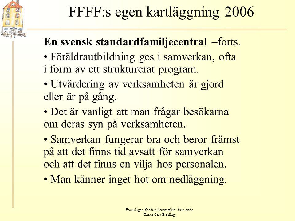 Föreningen för familjecentralers främjande Tinna Cars-Björling FFFF:s egen kartläggning 2006 En svensk standardfamiljecentral –forts. • Föräldrautbild
