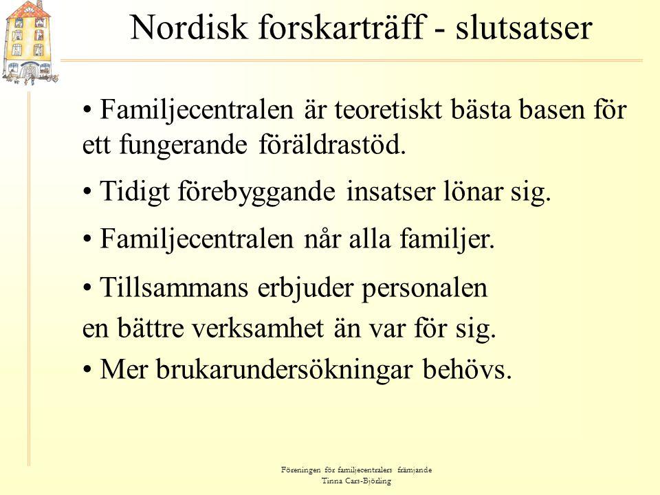 Föreningen för familjecentralers främjande Tinna Cars-Björling Nordisk forskarträff 2007 Sagt om den framtida forskningen: Forskning och utvärdering av familjecentraler måste vara särskilt väl planerad och genomförd, så att den inkluderar dimensioner som är väsentliga för verksamheten.
