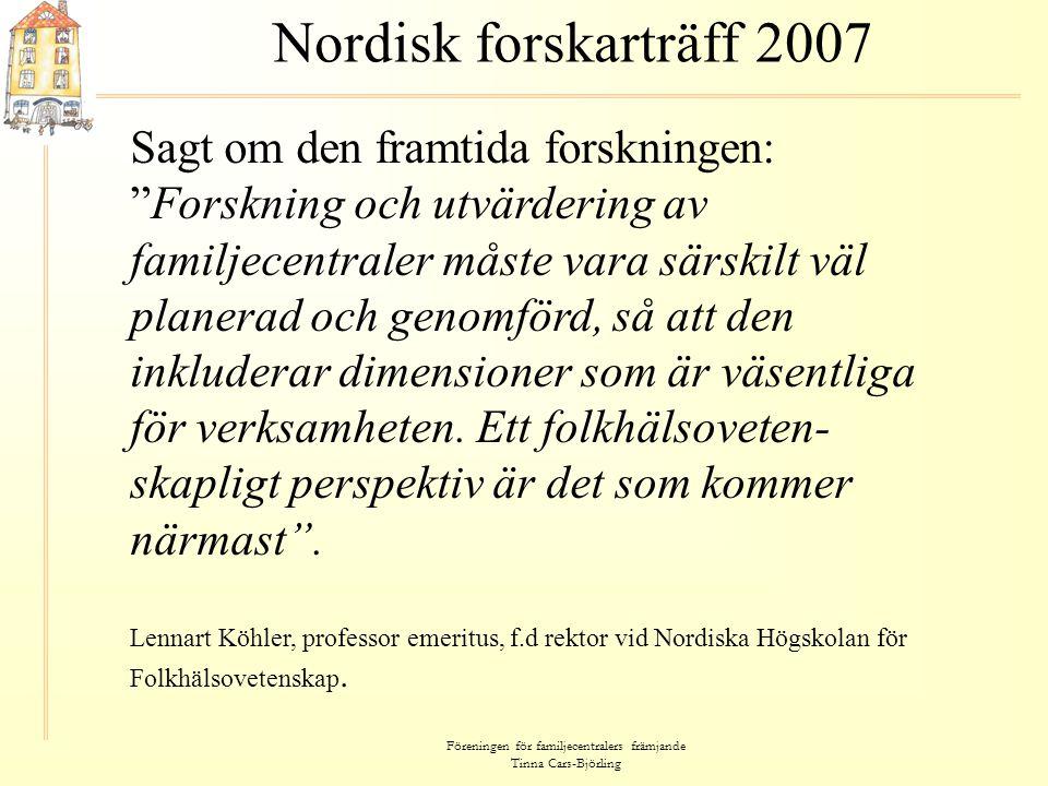"""Föreningen för familjecentralers främjande Tinna Cars-Björling Nordisk forskarträff 2007 Sagt om den framtida forskningen: """"Forskning och utvärdering"""