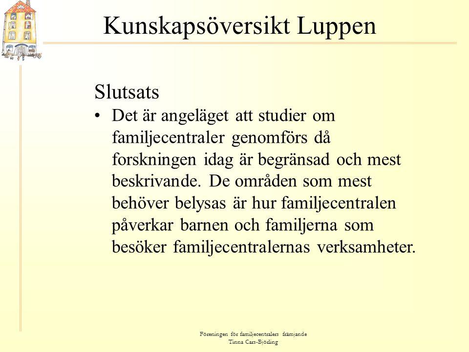 Föreningen för familjecentralers främjande Tinna Cars-Björling Kunskapsöversikt Luppen Slutsats •Det är angeläget att studier om familjecentraler geno