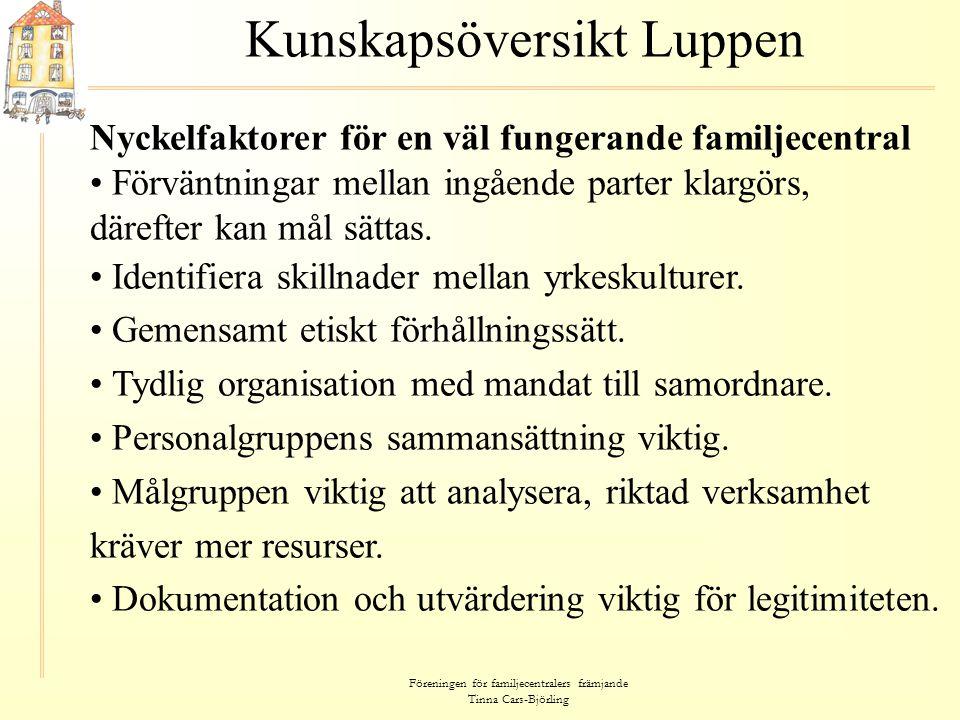 Föreningen för familjecentralers främjande Tinna Cars-Björling Kunskapsöversikt Luppen Nyckelfaktorer för en väl fungerande familjecentral • Förväntni