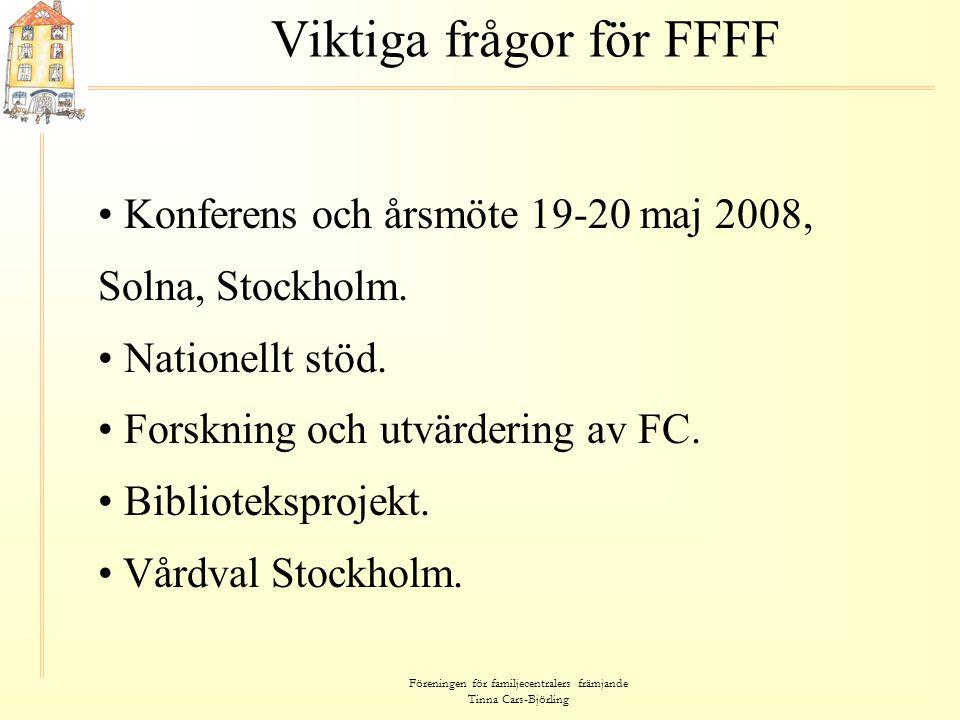Föreningen för familjecentralers främjande Tinna Cars-Björling Viktiga frågor för FFFF • Konferens och årsmöte 19-20 maj 2008, Solna, Stockholm. Konfe