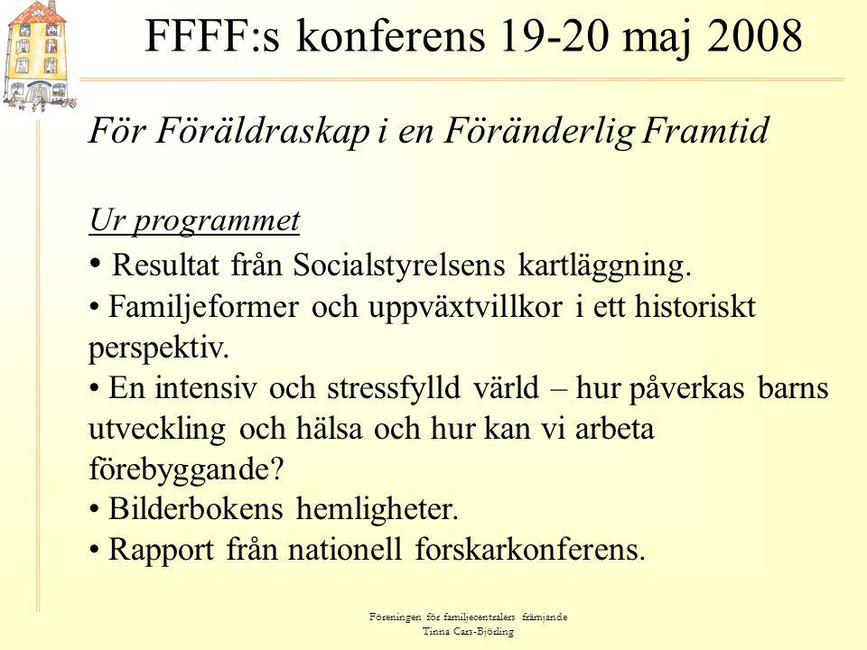 Föreningen för familjecentralers främjande Tinna Cars-Björling FFFF:s konferens 19-20 maj 2008 För Föräldraskap i en Föränderlig Framtid Ur programmet