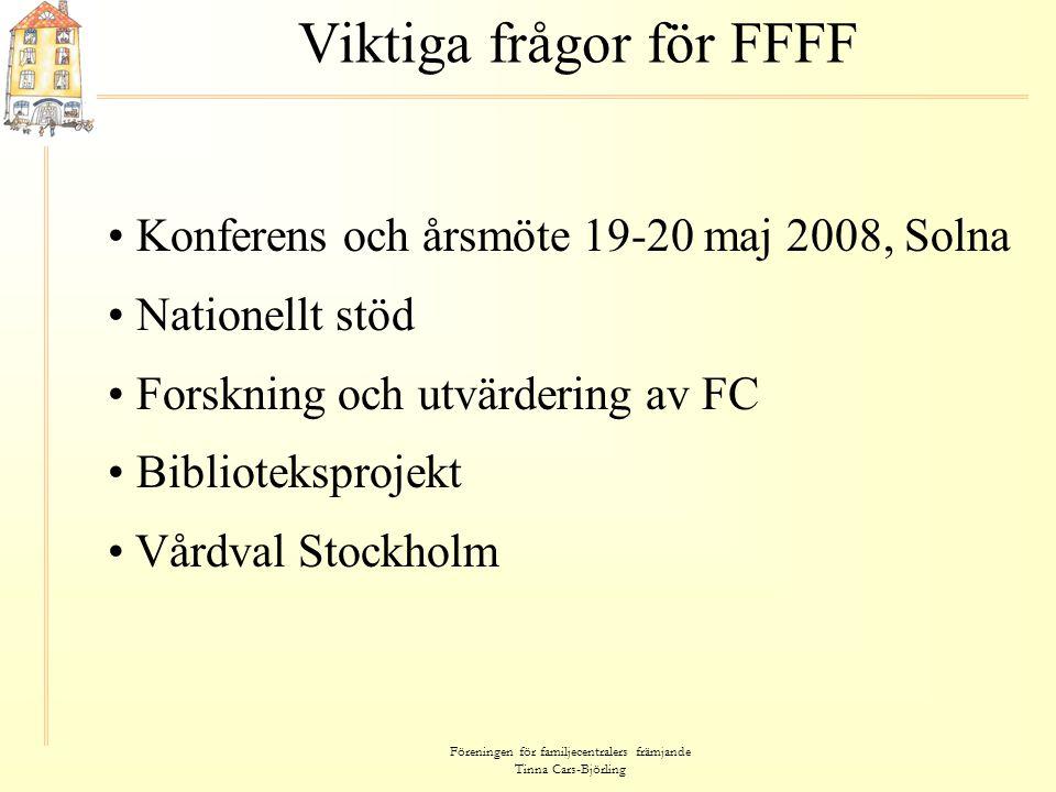Föreningen för familjecentralers främjande Tinna Cars-Björling Viktiga frågor för FFFF • Konferens och årsmöte 19-20 maj 2008, Solna Konferens och års