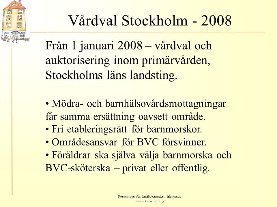 Föreningen för familjecentralers främjande Tinna Cars-Björling Vårdval Stockholm - 2008 Från 1 januari 2008 – vårdval och auktorisering inom primärvår