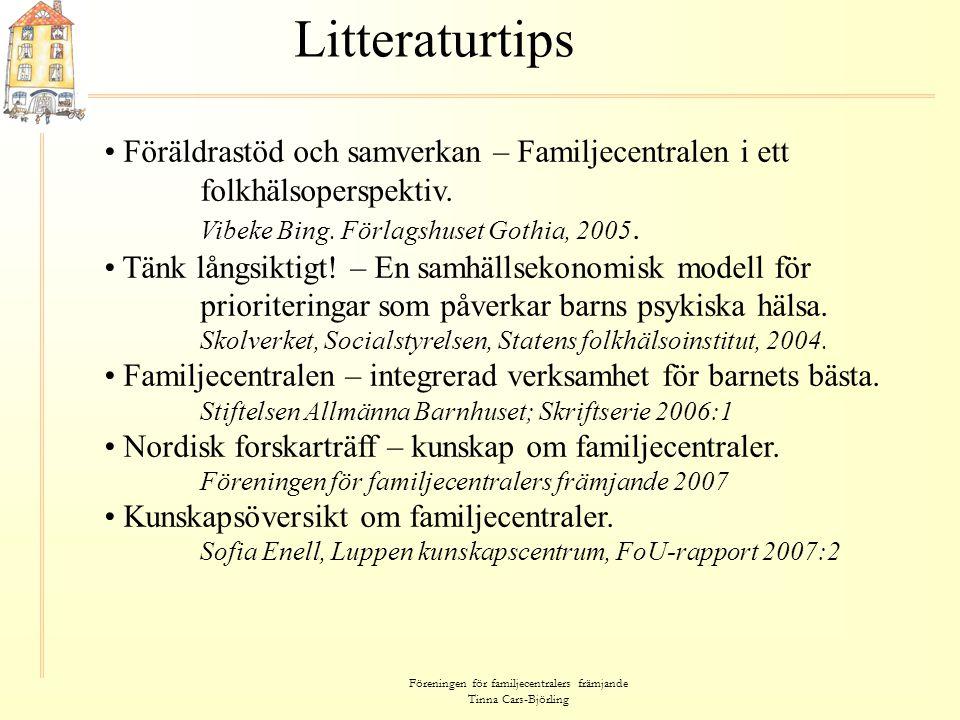 Föreningen för familjecentralers främjande Tinna Cars-Björling Litteraturtips • Föräldrastöd och samverkan – Familjecentralen i ett folkhälsoperspekti