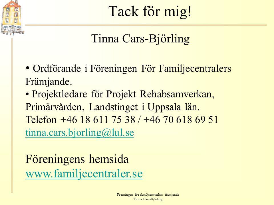 Föreningen för familjecentralers främjande Tinna Cars-Björling Tack för mig! Tinna Cars-Björling • Ordförande i Föreningen För Familjecentralers Främj