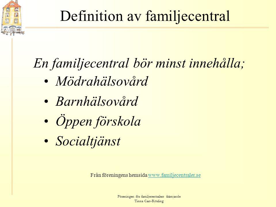 Föreningen för familjecentralers främjande Tinna Cars-Björling Definition av familjecentral En familjecentral bedriver en verksamhet som är: • hälsofrämjande, • generell, • tidigt förebyggande, • stödjande • riktar sig till barn och föräldrar. Från föreningens hemsida www.familjecentraler.sewww.familjecentraler.se