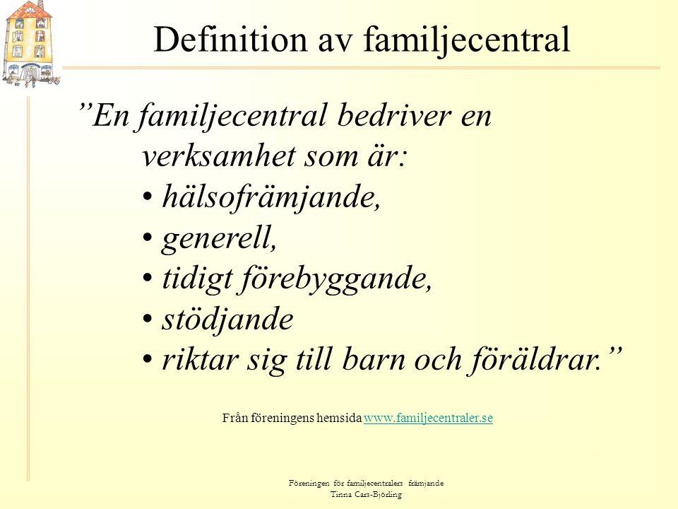 """Föreningen för familjecentralers främjande Tinna Cars-Björling Definition av familjecentral """"En familjecentral bedriver en verksamhet som är: • hälsof"""