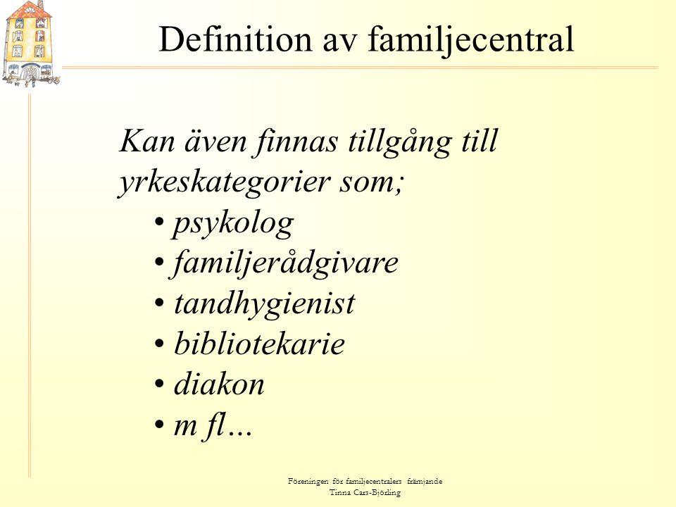 Föreningen för familjecentralers främjande Tinna Cars-Björling Definition av familjecentral Kan även finnas tillgång till yrkeskategorier som; • psyko