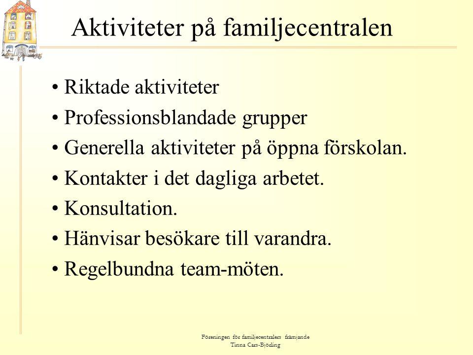 Föreningen för familjecentralers främjande Tinna Cars-Björling Aktiviteter på familjecentralen • Riktade aktiviteter • Professionsblandade grupper • G
