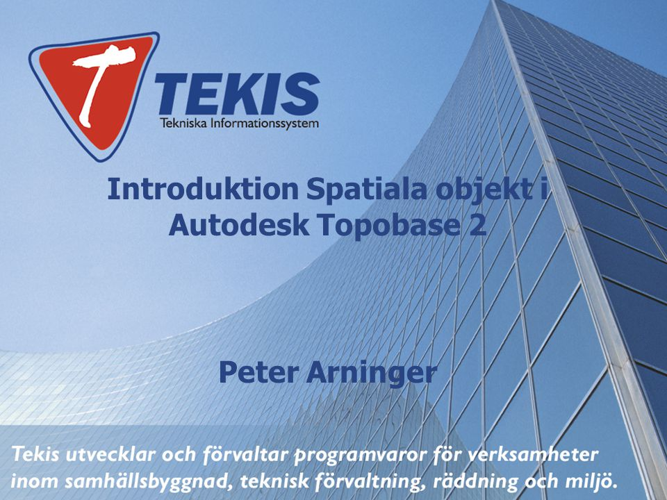 Introduktion Spatiala objekt i Autodesk Topobase 2 Peter Arninger