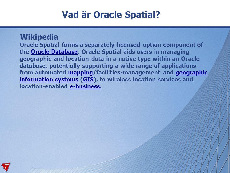 Spatiala index Index behövs för att snabba upp sökningar och för att geografiska utsökningar ska kunna göras Index kan skapas mot en speciell geometrityp eller för alla geometrityper Index måste finnas för att verktyg ska kunna använda det spatiala datat Ett index innehåller aldrig något data, därför kan spatiala index tas bort och skapas om på nytt Oracle Spatial-komponenter
