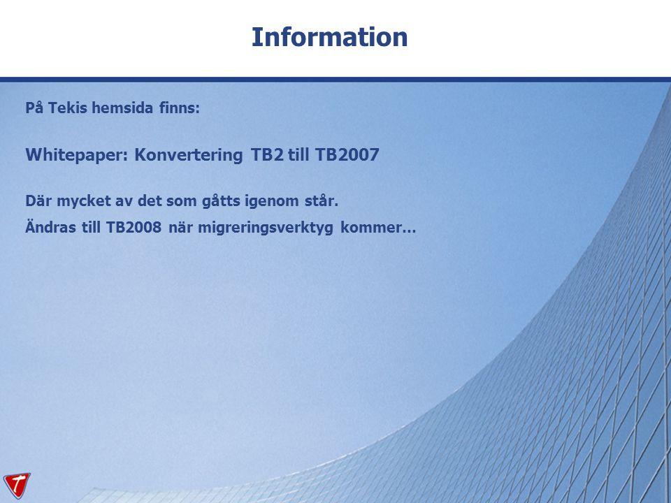 Information På Tekis hemsida finns: Whitepaper: Konvertering TB2 till TB2007 Där mycket av det som gåtts igenom står. Ändras till TB2008 när migrering
