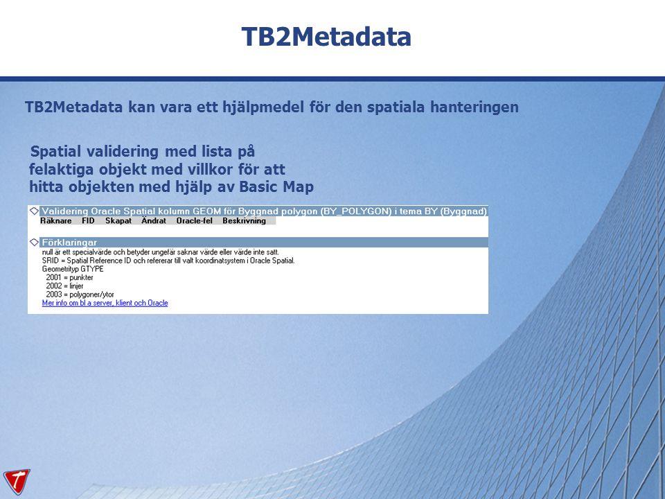 TB2Metadata TB2Metadata kan vara ett hjälpmedel för den spatiala hanteringen Spatial validering med lista på felaktiga objekt med villkor för att hitt