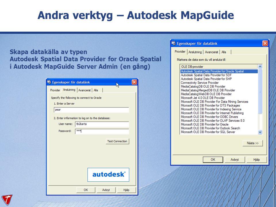 Andra verktyg – Autodesk MapGuide Skapa datakälla av typen Autodesk Spatial Data Provider for Oracle Spatial i Autodesk MapGuide Server Admin (en gång