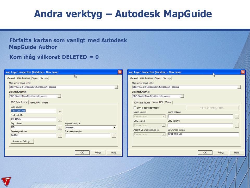 Andra verktyg – Autodesk MapGuide Författa kartan som vanligt med Autodesk MapGuide Author Kom ihåg villkoret DELETED = 0