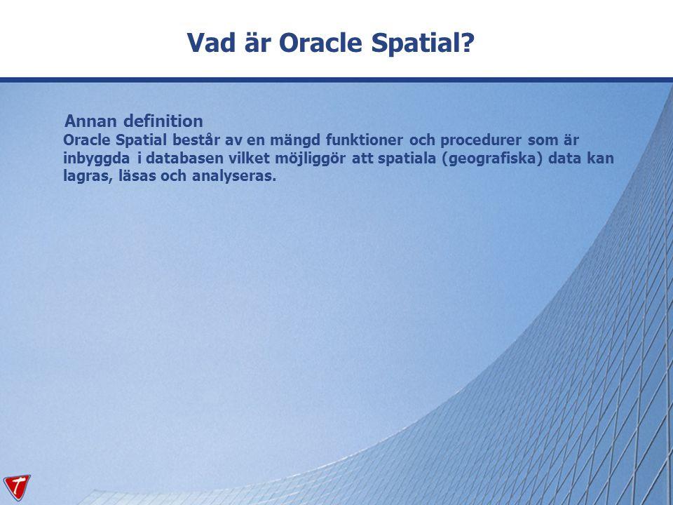 Definitionerna skapas med hjälp av valet Skapa Spatialt objekt Välj: - Koordinatsystem, vad som finns att välja på varierar mellan vad som finns i Oracle - Tolerans, rekommendation 5 mm, d v s 5e-003 eller 0.005 - Geografisk utbredning, tänkta området för geometrierna, finns data lämnas ett förslag.