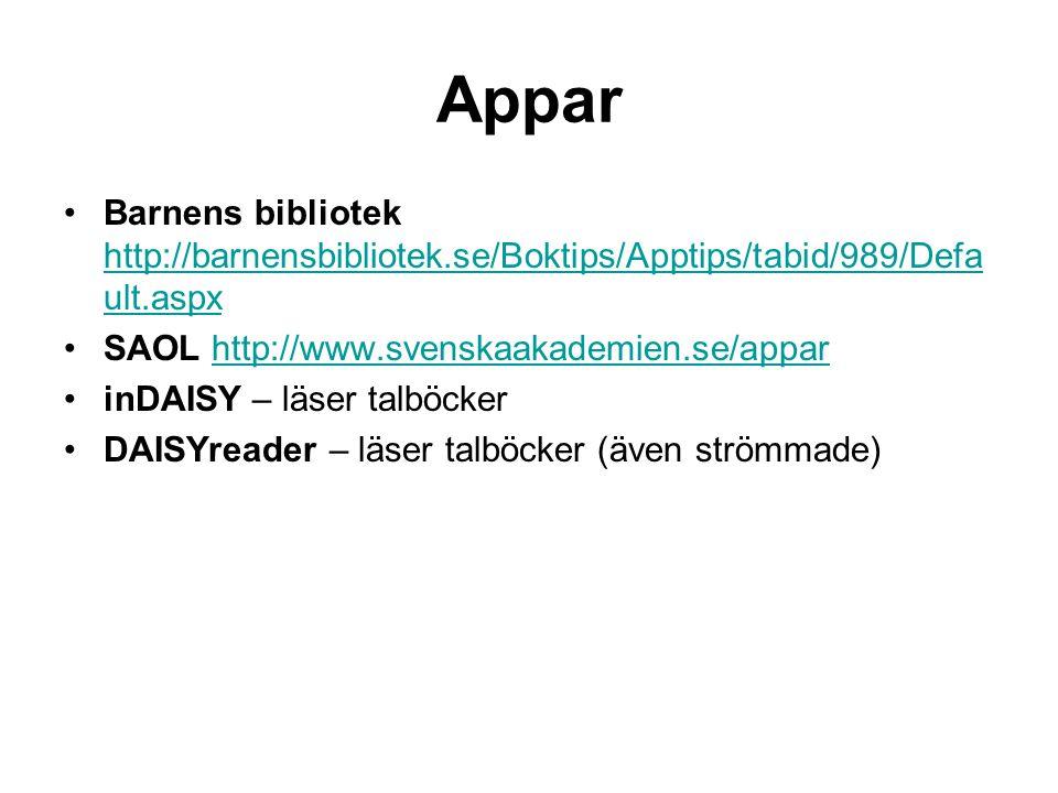 Appar •Barnens bibliotek http://barnensbibliotek.se/Boktips/Apptips/tabid/989/Defa ult.aspx http://barnensbibliotek.se/Boktips/Apptips/tabid/989/Defa ult.aspx •SAOL http://www.svenskaakademien.se/apparhttp://www.svenskaakademien.se/appar •inDAISY – läser talböcker •DAISYreader – läser talböcker (även strömmade)