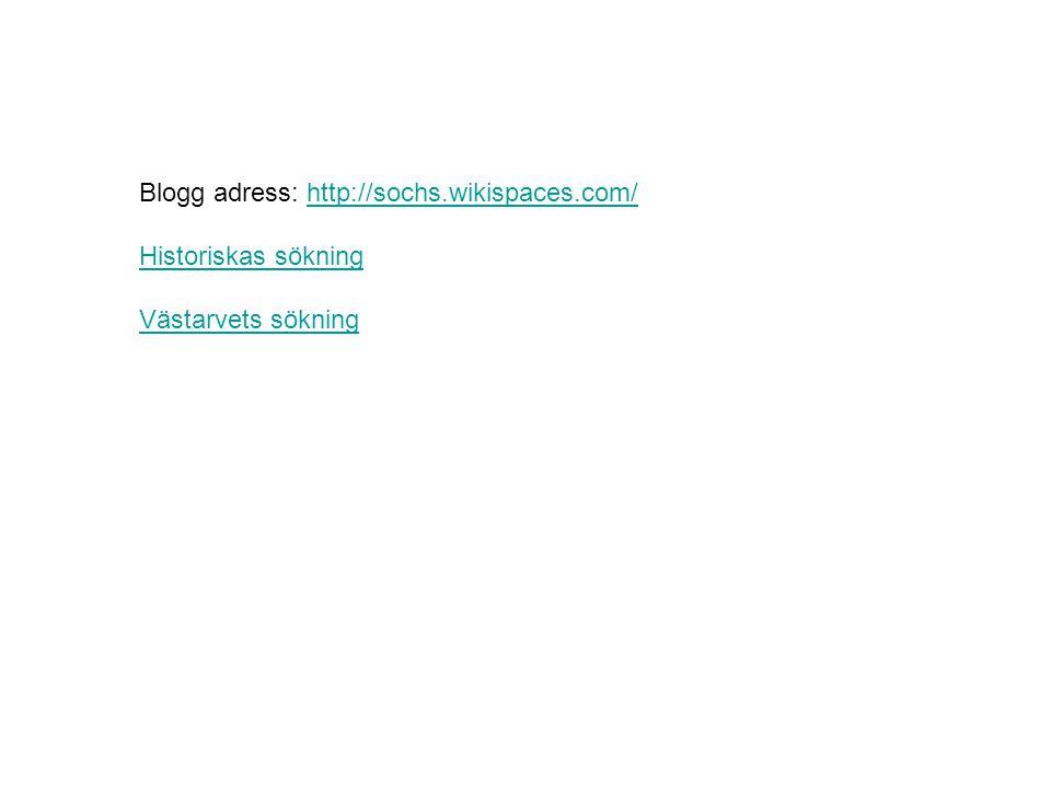 Blogg adress: http://sochs.wikispaces.com/http://sochs.wikispaces.com/ Historiskas sökning Västarvets sökning