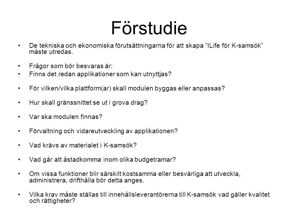 """Förstudie •De tekniska och ekonomiska förutsättningarna för att skapa """"ILife för K ‑ samsök"""" måste utredas. •Frågor som bör besvaras är: •Finns det re"""