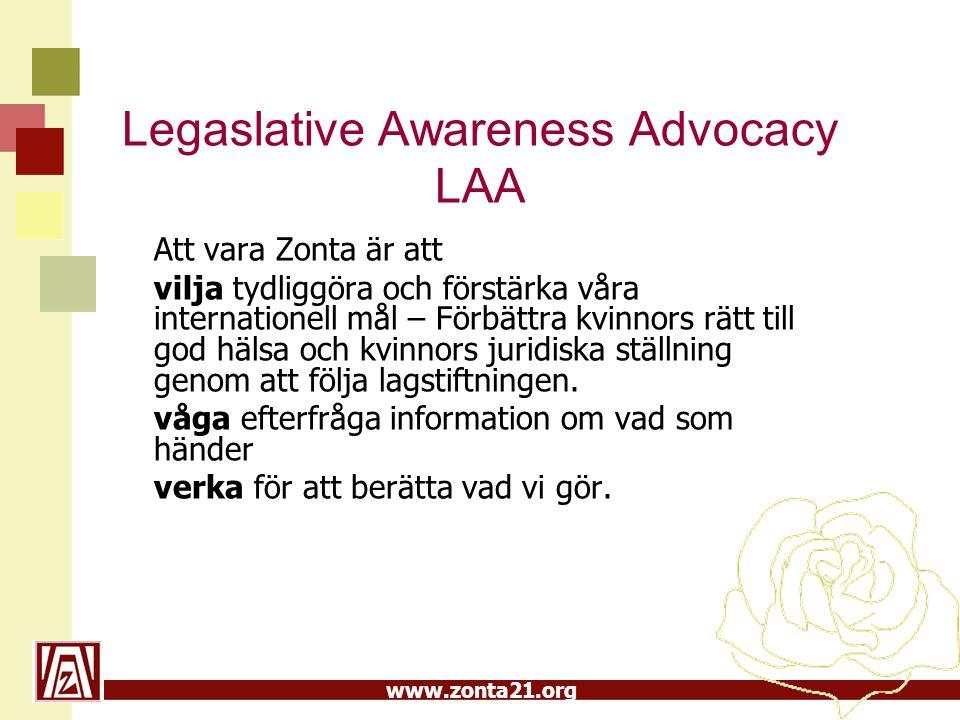 www.zonta21.org Legaslative Awareness Advocacy LAA Att vara Zonta är att vilja tydliggöra och förstärka våra internationell mål – Förbättra kvinnors r