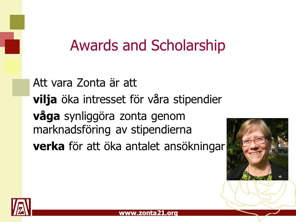 www.zonta21.org Awards and Scholarship Att vara Zonta är att vilja öka intresset för våra stipendier våga synliggöra zonta genom marknadsföring av sti