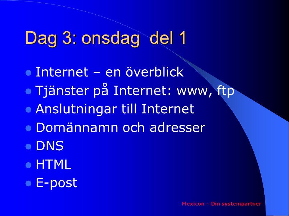 Dag 3: onsdag del 1  Internet – en överblick  Tjänster på Internet: www, ftp  Anslutningar till Internet  Domännamn och adresser  DNS  HTML  E-