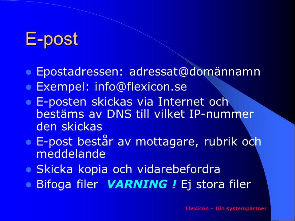 E-post  Epostadressen: adressat@domännamn  Exempel: info@flexicon.se  E-posten skickas via Internet och bestäms av DNS till vilket IP-nummer den sk