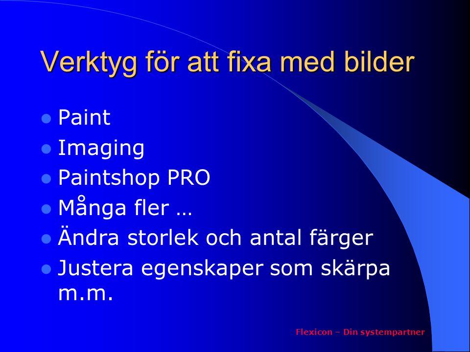 Verktyg för att fixa med bilder  Paint  Imaging  Paintshop PRO  Många fler …  Ändra storlek och antal färger  Justera egenskaper som skärpa m.m.