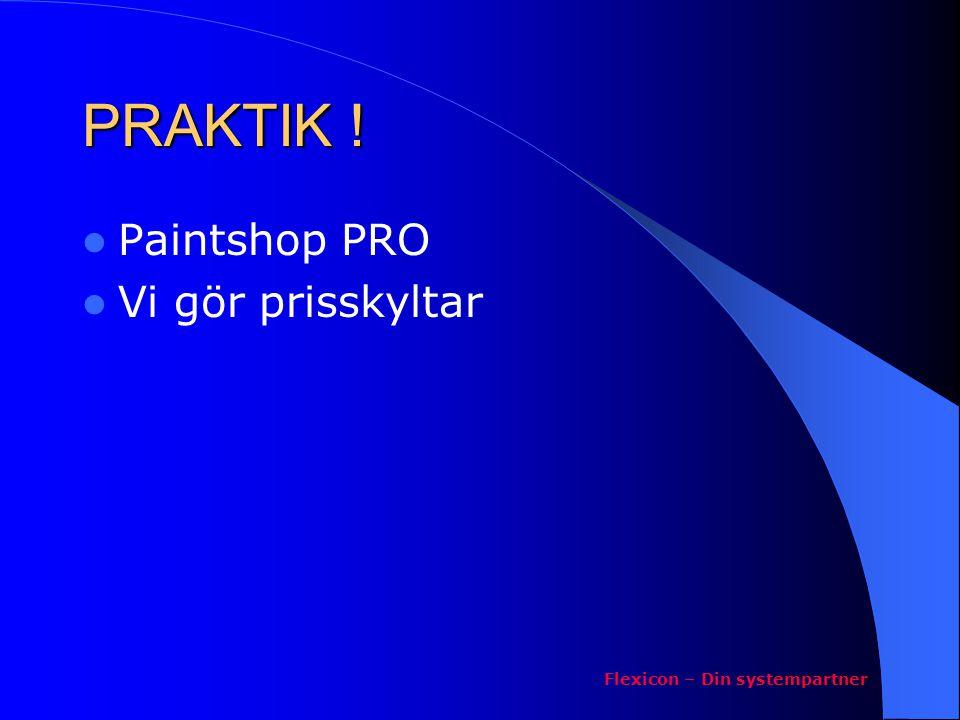PRAKTIK !  Paintshop PRO  Vi gör prisskyltar Flexicon – Din systempartner