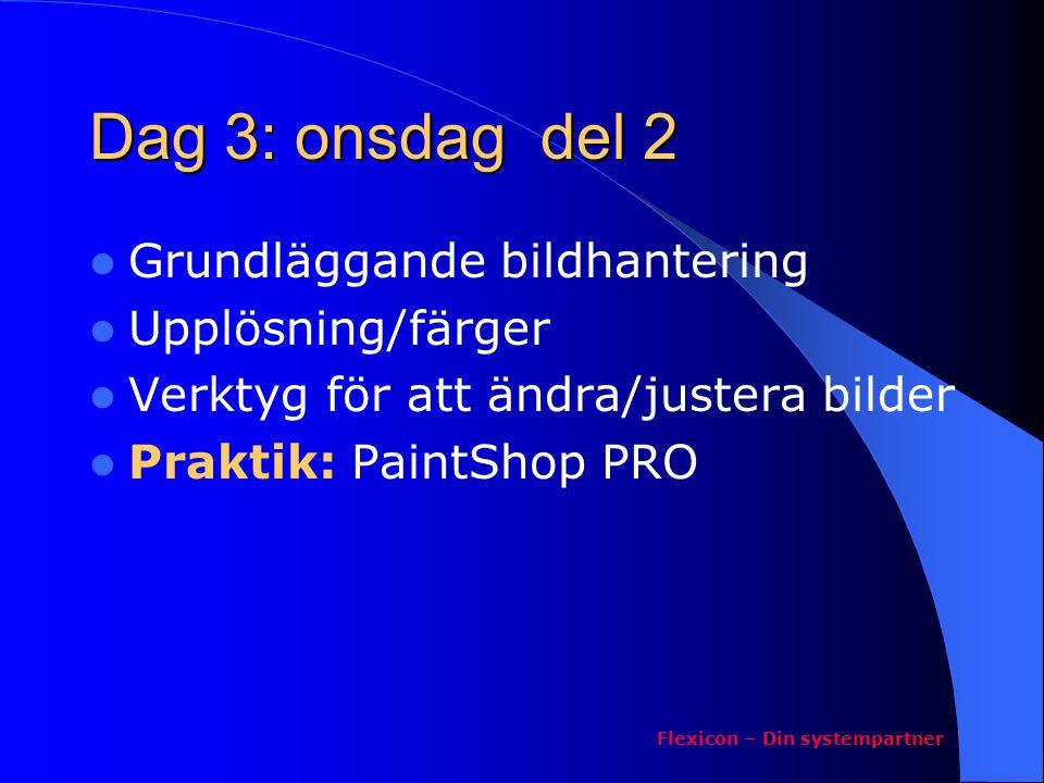Dag 3: onsdag del 2  Grundläggande bildhantering  Upplösning/färger  Verktyg för att ändra/justera bilder  Praktik: PaintShop PRO Flexicon – Din s