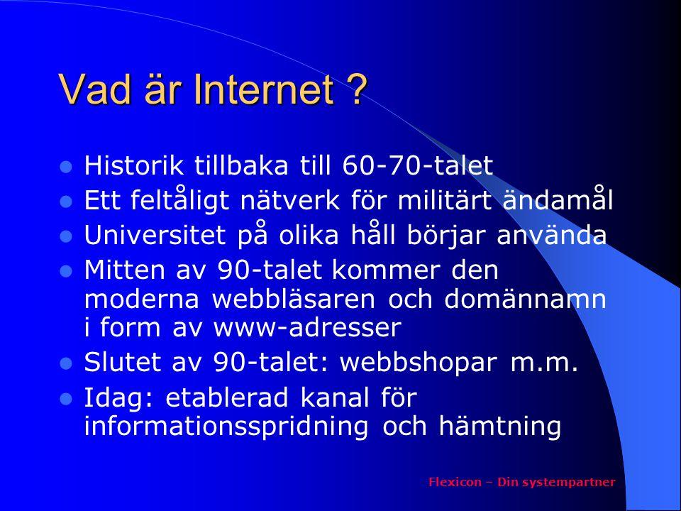 Vad är Internet ?  Historik tillbaka till 60-70-talet  Ett feltåligt nätverk för militärt ändamål  Universitet på olika håll börjar använda  Mitte