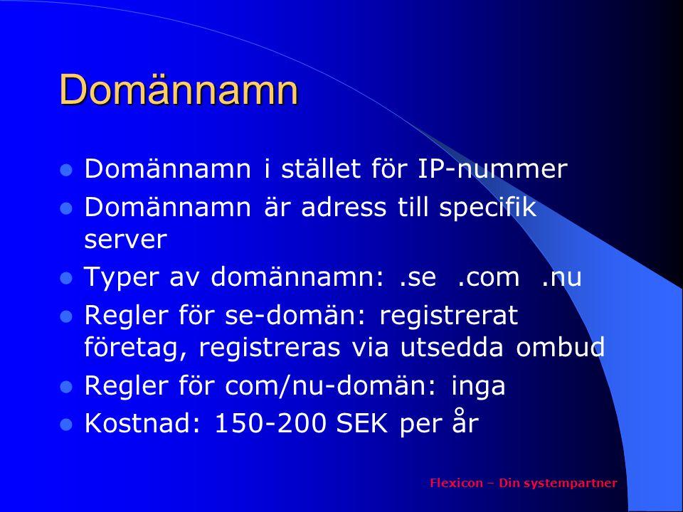 DNS - översättning  DSN – Domain Name Service  Domännamn skall översättas till IP-nummer  Inställning i 'Nätverksinställningar'  Varje operatörer har egna DNS  En DNS har också ett IP-nummer och ett namn  Kontrollera med PING Flexicon – Din systempartner