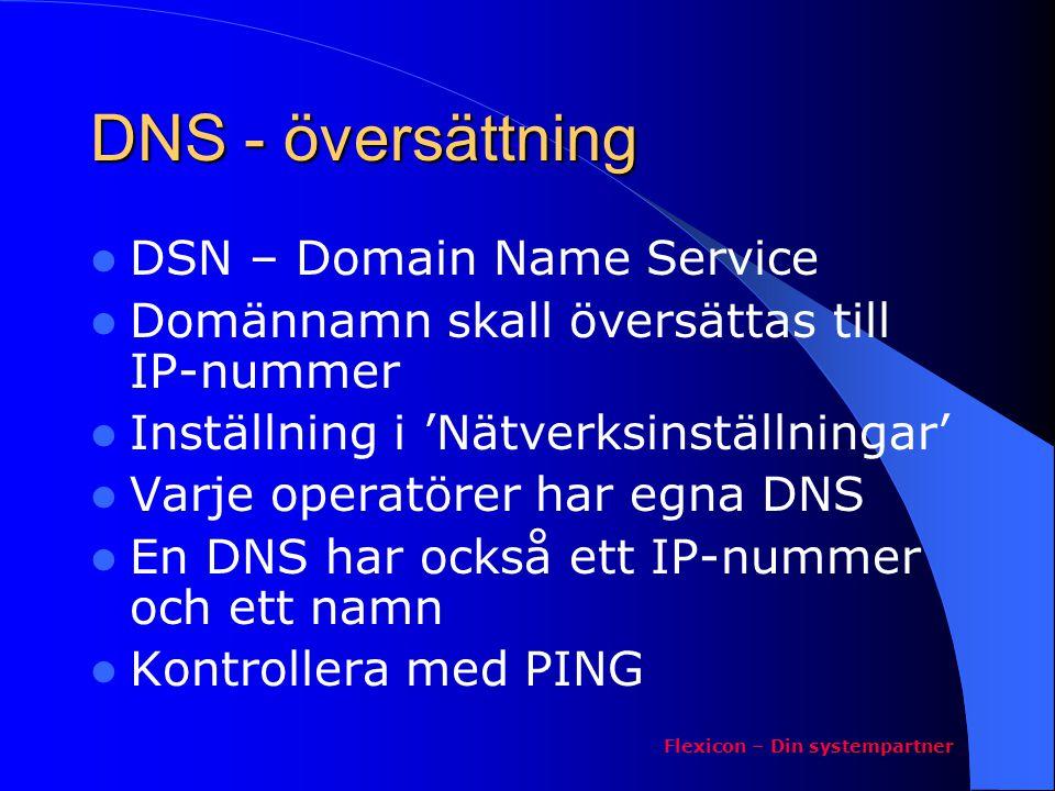 DNS - översättning  DSN – Domain Name Service  Domännamn skall översättas till IP-nummer  Inställning i 'Nätverksinställningar'  Varje operatörer
