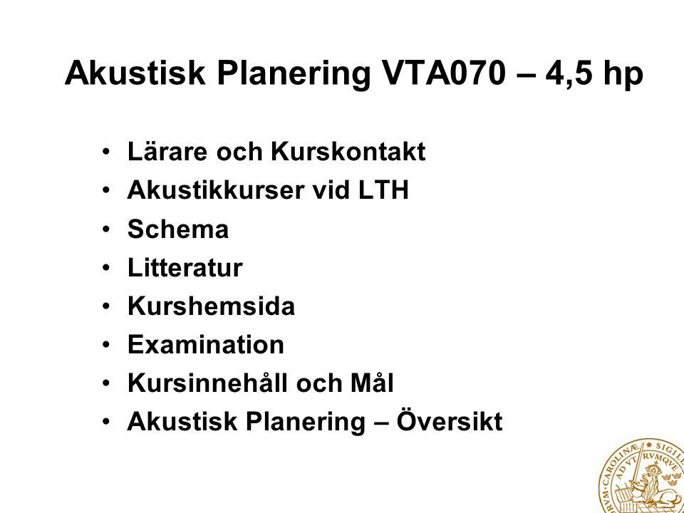 Akustisk Planering VTA070 – 4,5 hp • Lärare och Kurskontakt • Akustikkurser vid LTH • Schema • Litteratur • Kurshemsida • Examination • Kursinnehåll o