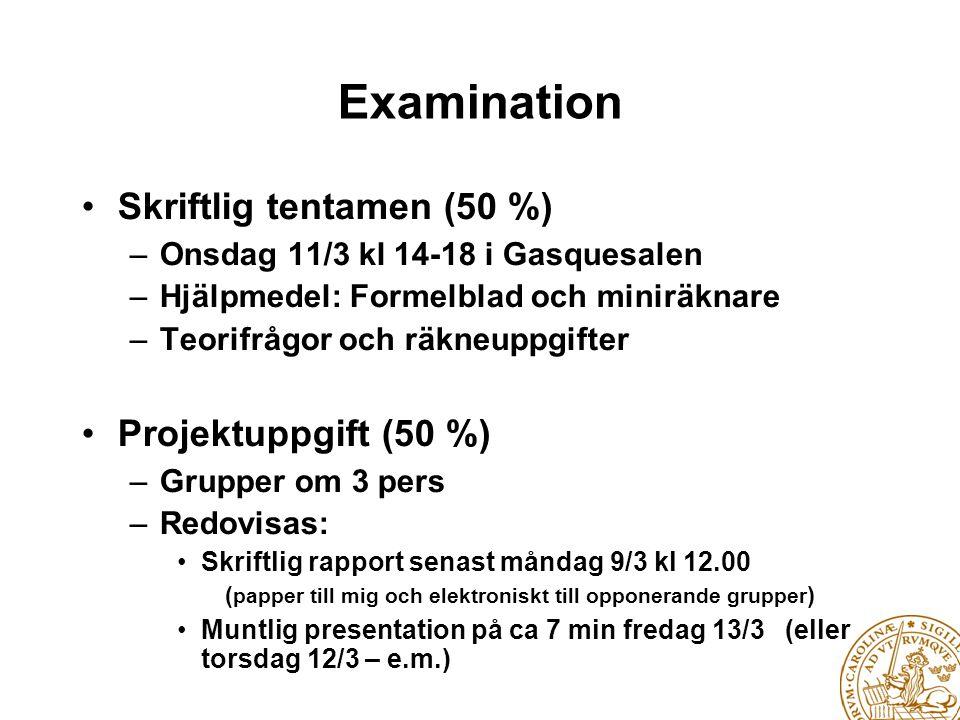 Examination • Skriftlig tentamen (50 %) – Onsdag 11/3 kl 14-18 i Gasquesalen – Hjälpmedel: Formelblad och miniräknare – Teorifrågor och räkneuppgifte