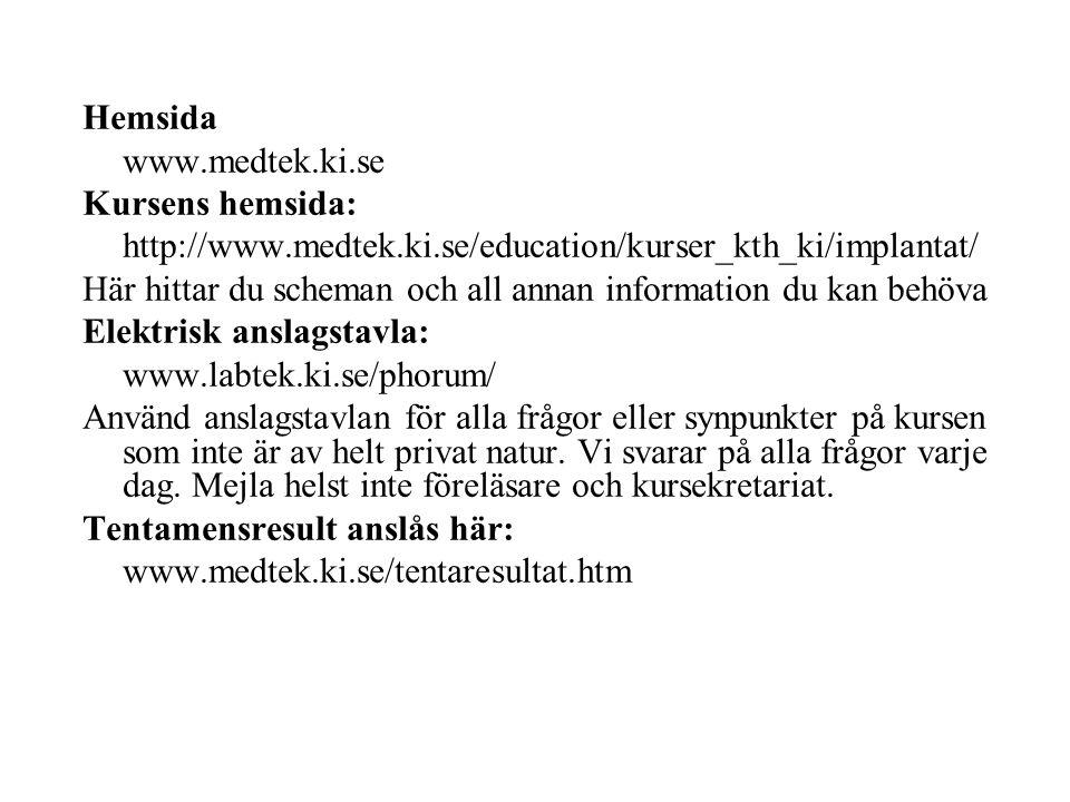 Hemsida www.medtek.ki.se Kursens hemsida: http://www.medtek.ki.se/education/kurser_kth_ki/implantat/ Här hittar du scheman och all annan information du kan behöva Elektrisk anslagstavla: www.labtek.ki.se/phorum/ Använd anslagstavlan för alla frågor eller synpunkter på kursen som inte är av helt privat natur.