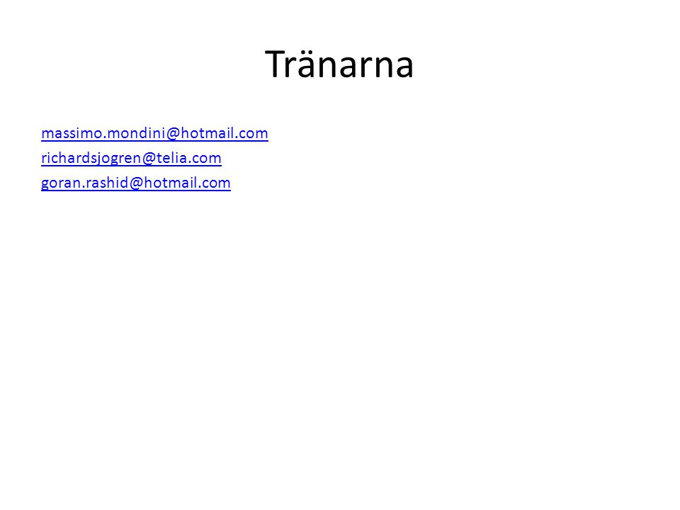 Tränarna massimo.mondini@hotmail.com richardsjogren@telia.com goran.rashid@hotmail.com