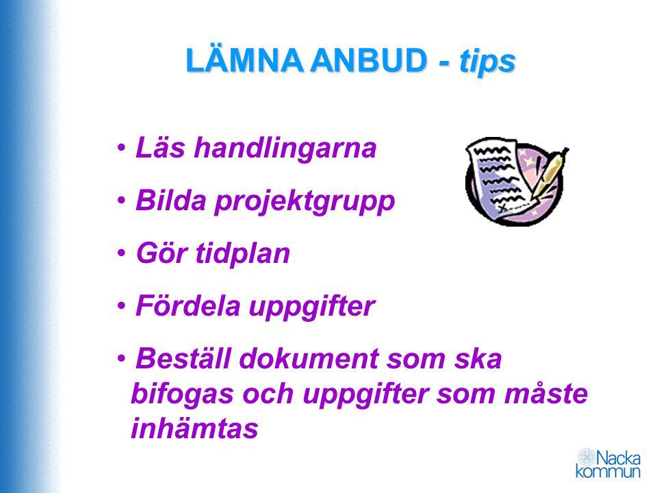LÄMNA ANBUD - tips • Läs handlingarna • Bilda projektgrupp • Gör tidplan • Fördela uppgifter • Beställ dokument som ska bifogas och uppgifter som måst