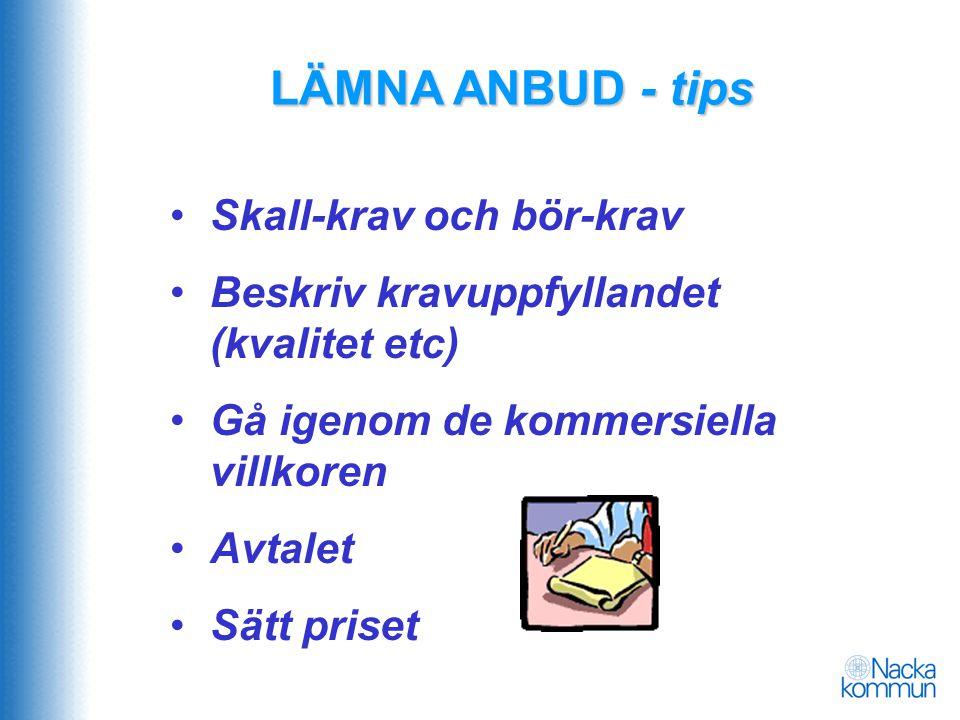 LÄMNA ANBUD - tips • Skall-krav och bör-krav • Beskriv kravuppfyllandet (kvalitet etc) • Gå igenom de kommersiella villkoren • Avtalet • Sätt priset