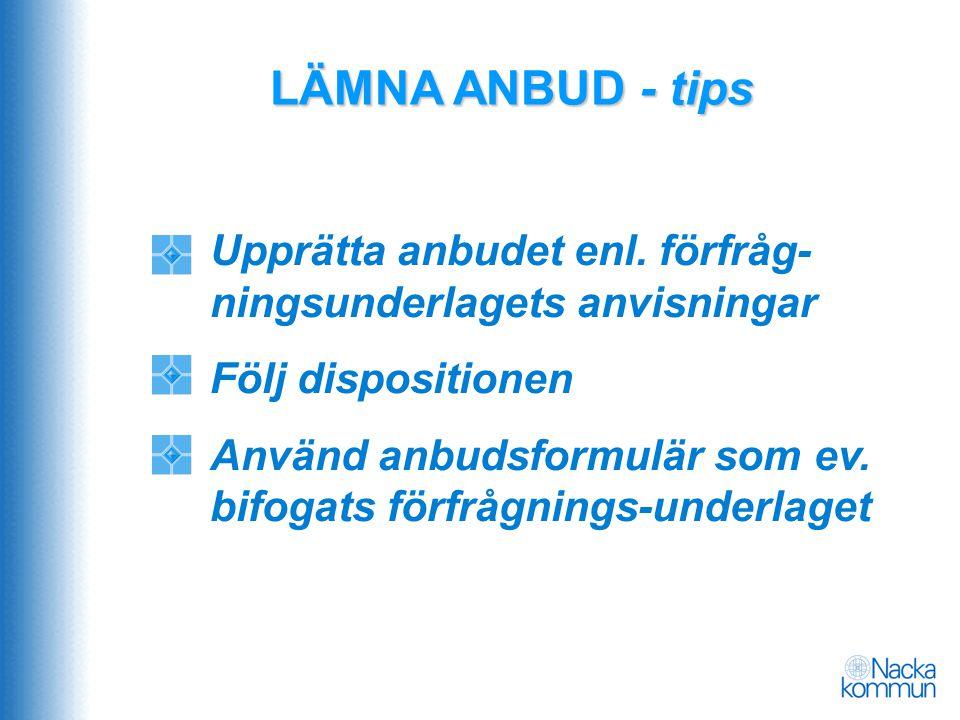 LÄMNA ANBUD - tips Upprätta anbudet enl. förfråg- ningsunderlagets anvisningar Följ dispositionen Använd anbudsformulär som ev. bifogats förfrågnings-