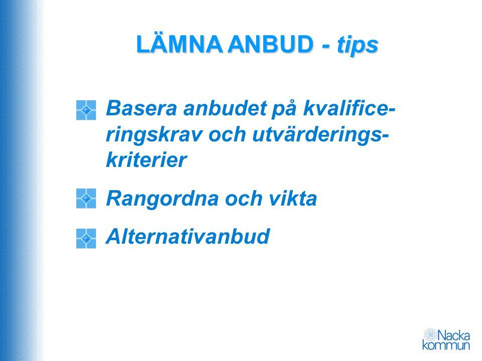 LÄMNA ANBUD - tips Basera anbudet på kvalifice- ringskrav och utvärderings- kriterier Rangordna och vikta Alternativanbud
