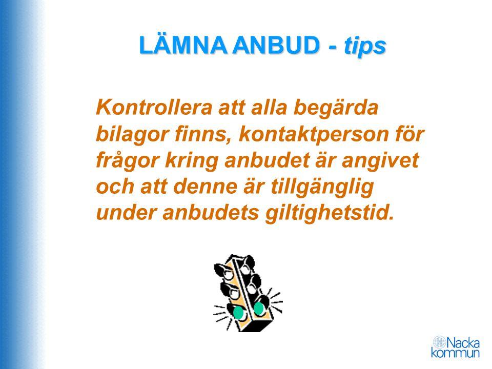 LÄMNA ANBUD - tips Kontrollera att alla begärda bilagor finns, kontaktperson för frågor kring anbudet är angivet och att denne är tillgänglig under an
