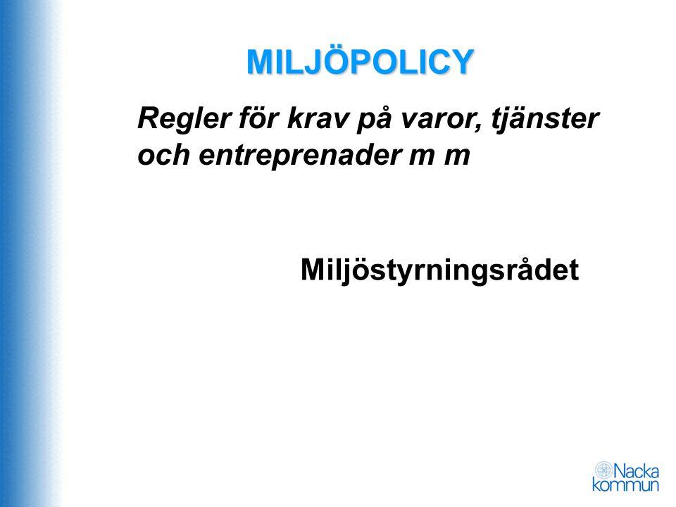 MILJÖPOLICY Regler för krav på varor, tjänster och entreprenader m m Miljöstyrningsrådet