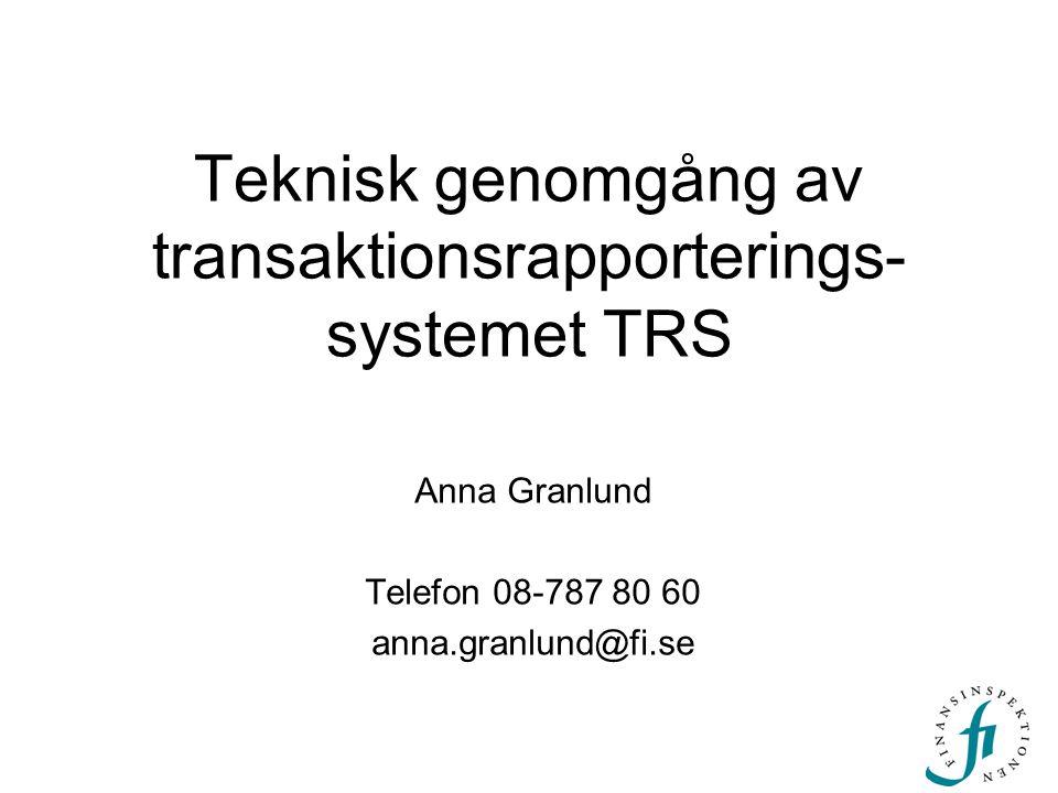 Teknisk genomgång av transaktionsrapporterings- systemet TRS Anna Granlund Telefon 08-787 80 60 anna.granlund@fi.se