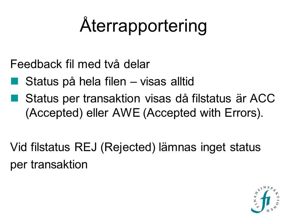 Återrapportering Feedback fil med två delar  Status på hela filen – visas alltid  Status per transaktion visas då filstatus är ACC (Accepted) eller AWE (Accepted with Errors).