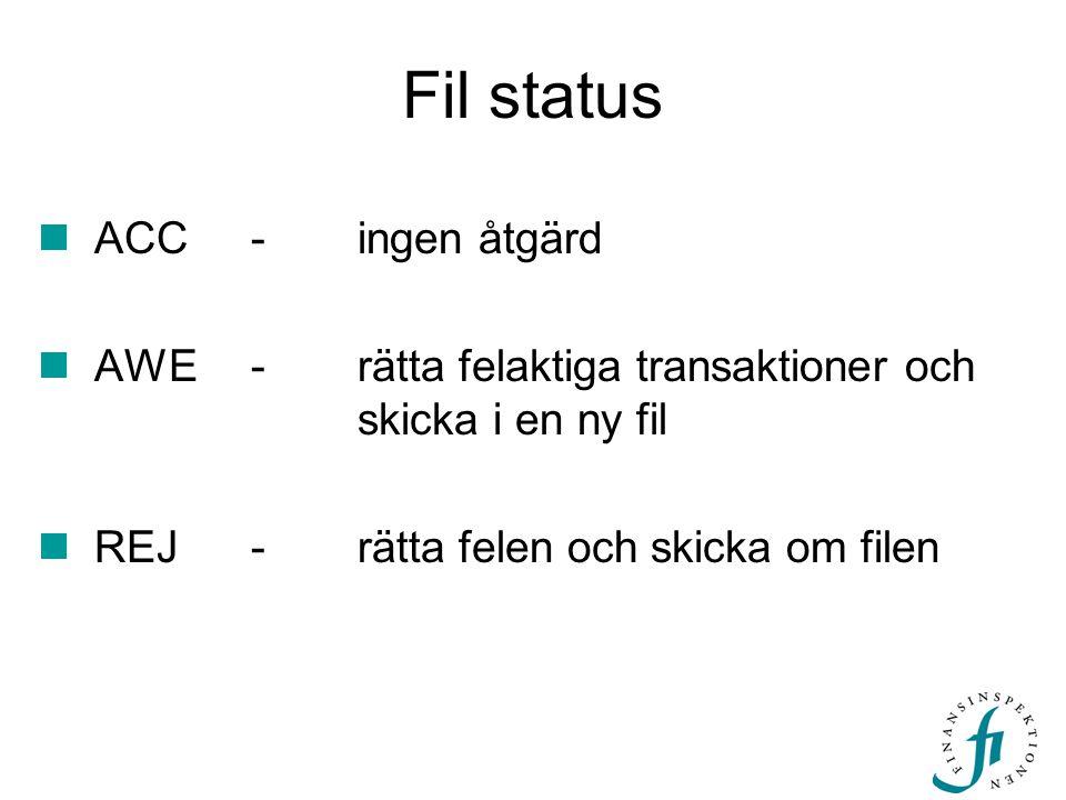 Fil status  ACC-ingen åtgärd  AWE-rätta felaktiga transaktioner och skicka i en ny fil  REJ-rätta felen och skicka om filen