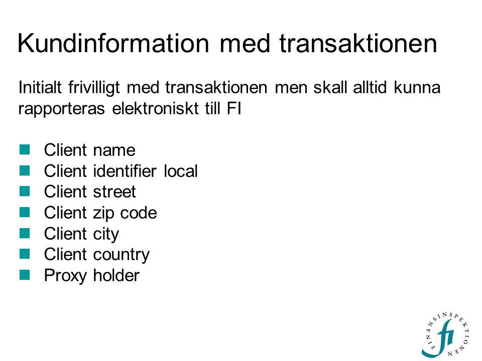Kundinformation med transaktionen Initialt frivilligt med transaktionen men skall alltid kunna rapporteras elektroniskt till FI  Client name  Client identifier local  Client street  Client zip code  Client city  Client country  Proxy holder