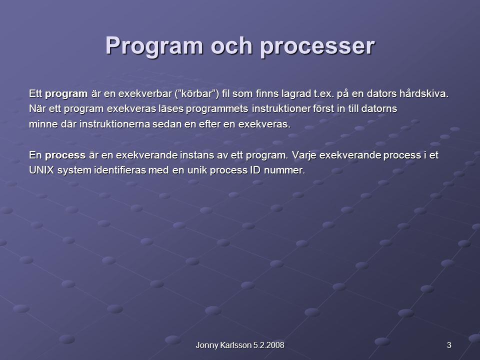 3Jonny Karlsson 5.2.2008 Program och processer Ett program är en exekverbar ( körbar ) fil som finns lagrad t.ex.